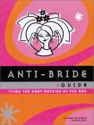 Anti-Bride Guide: Tying the Knot Outside the Box